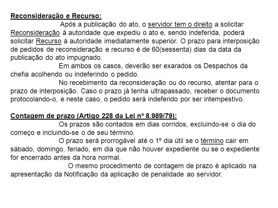 Reconsideração e Recurso: Após a publicação do ato, o servidor tem o direito a solicitar Reconsideração à autoridade que expediu o ato e, sendo indefe