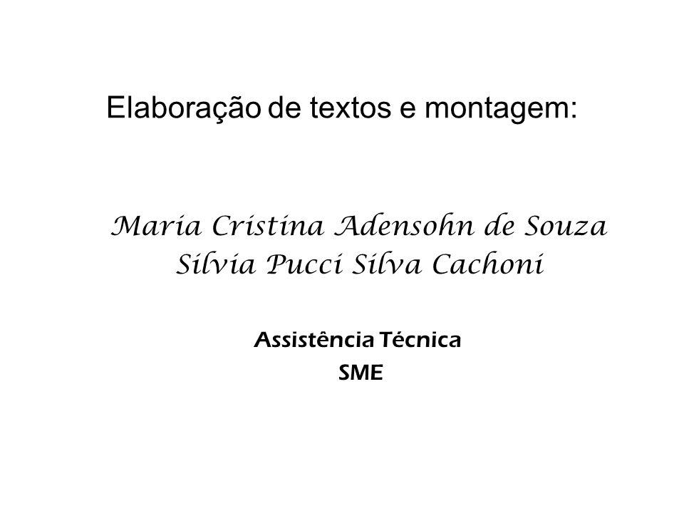 Maria Cristina Adensohn de Souza Silvia Pucci Silva Cachoni Assistência Técnica SME Elaboração de textos e montagem: