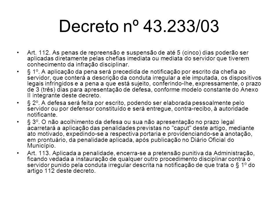 Decreto nº 43.233/03 Art. 112. As penas de repreensão e suspensão de até 5 (cinco) dias poderão ser aplicadas diretamente pelas chefias imediata ou me