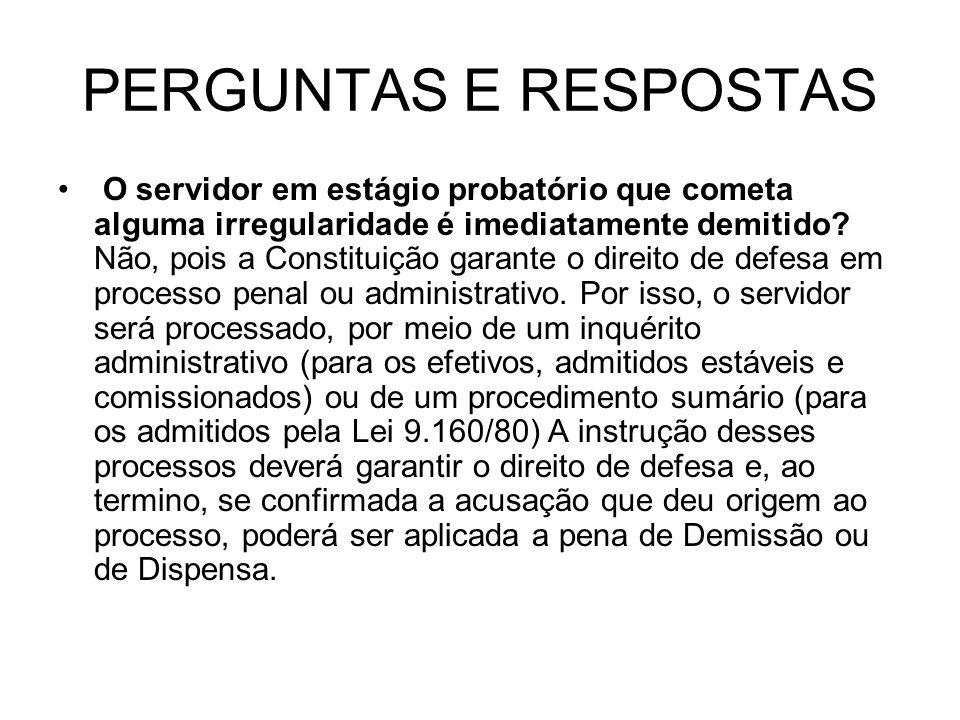PERGUNTAS E RESPOSTAS O servidor em estágio probatório que cometa alguma irregularidade é imediatamente demitido? Não, pois a Constituição garante o d