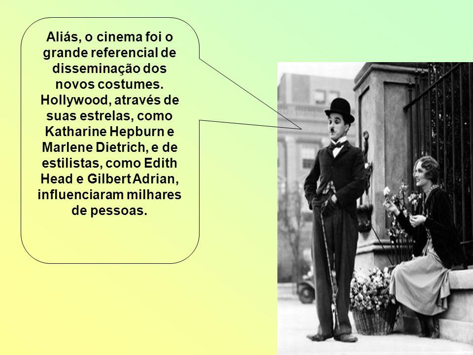 Aliás, o cinema foi o grande referencial de disseminação dos novos costumes. Hollywood, através de suas estrelas, como Katharine Hepburn e Marlene Die