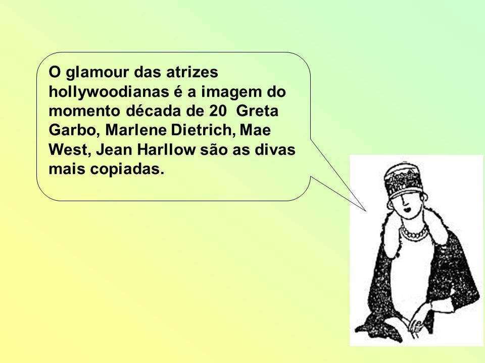 O glamour das atrizes hollywoodianas é a imagem do momento década de 20 Greta Garbo, Marlene Dietrich, Mae West, Jean Harllow são as divas mais copiad
