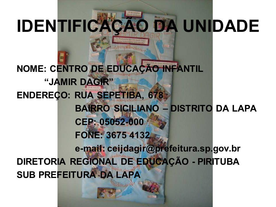 IDENTIFICAÇÃO DA UNIDADE NOME: CENTRO DE EDUCAÇÃO INFANTIL JAMIR DAGIR ENDEREÇO: RUA SEPETIBA, 678 BAIRRO SICILIANO – DISTRITO DA LAPA CEP: 05052-000