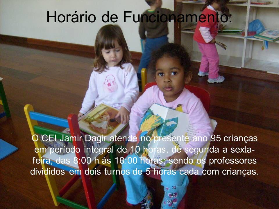 Horário de Funcionamento: O CEI Jamir Dagir atende no presente ano 95 crianças em período integral de 10 horas, de segunda a sexta- feira, das 8:00 h