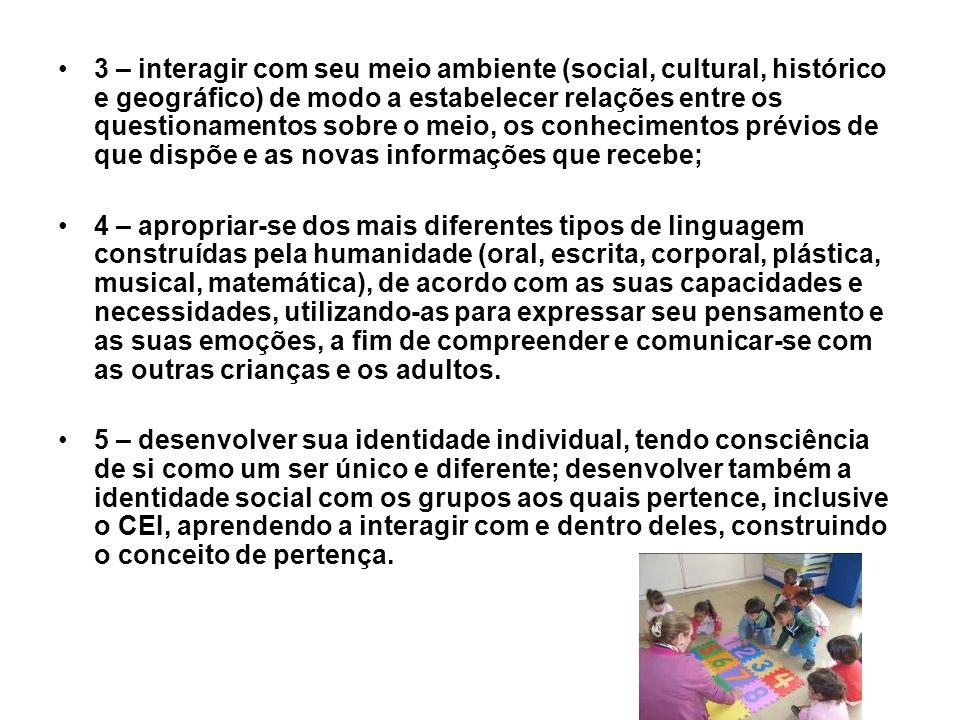 3 – interagir com seu meio ambiente (social, cultural, histórico e geográfico) de modo a estabelecer relações entre os questionamentos sobre o meio, o