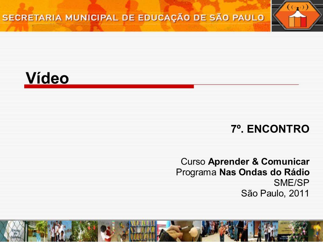 Vídeo 7º. ENCONTRO Curso Aprender & Comunicar Programa Nas Ondas do Rádio SME/SP São Paulo, 2011