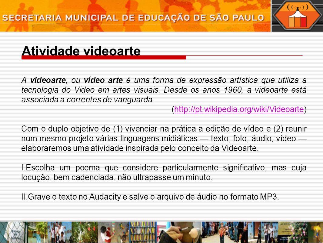 Atividade videoarte A videoarte, ou vídeo arte é uma forma de expressão artística que utiliza a tecnologia do Video em artes visuais.