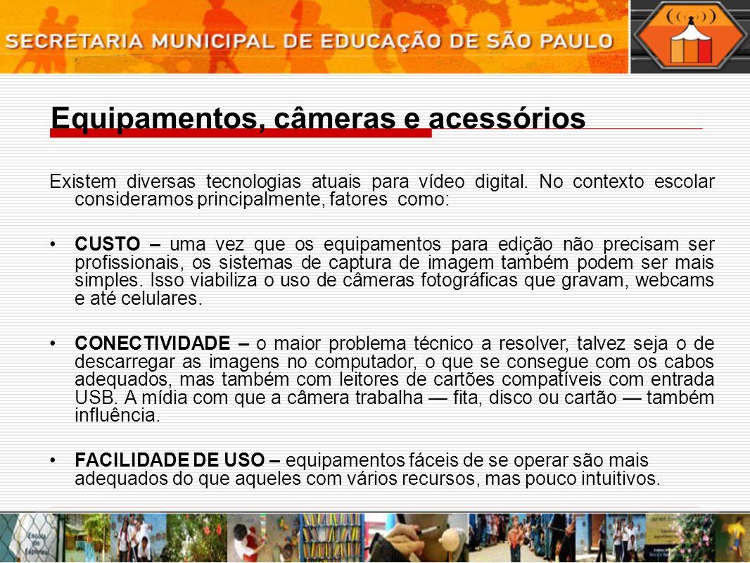 Podemos comparar de forma sucinta, as opções de câmeras comumente encontradas na rede escolar: TIPOEXEMPLOSVANTAGENSDESVANTAGENS Câmeras de baixo custo Webcams e Dispositivos fotográficos incluídos em fones celulares.