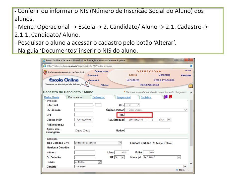 - Conferir ou informar o NIS (Número de Inscrição Social do Aluno) dos alunos. - Menu: Operacional -> Escola -> 2. Candidato/ Aluno -> 2.1. Cadastro -