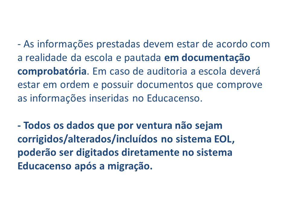 - As informações prestadas devem estar de acordo com a realidade da escola e pautada em documentação comprobatória. Em caso de auditoria a escola deve