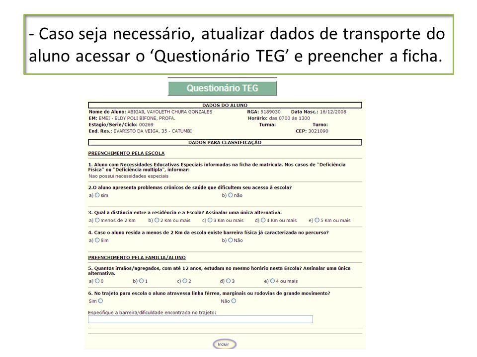 - Caso seja necessário, atualizar dados de transporte do aluno acessar o Questionário TEG e preencher a ficha.