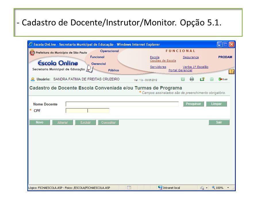 - Cadastro de Docente/Instrutor/Monitor. Opção 5.1.