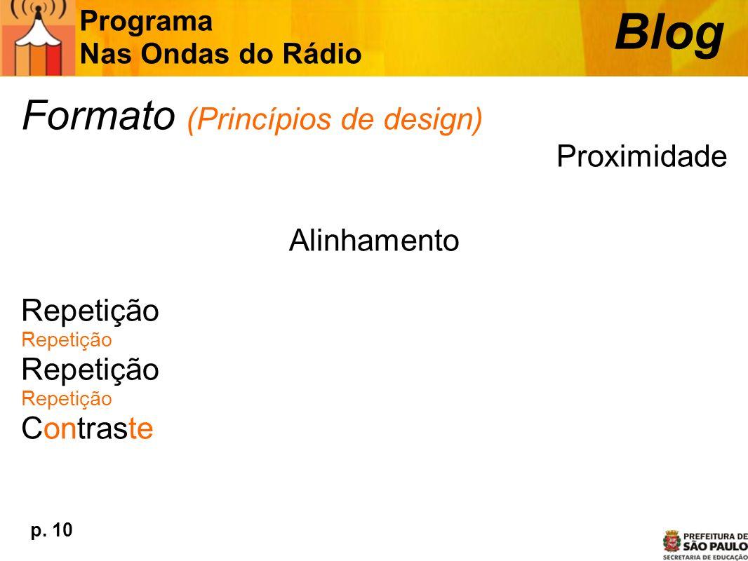 Formato (Princípios de design) Proximidade Alinhamento Repetição Contraste Programa Nas Ondas do Rádio Blog p. 10