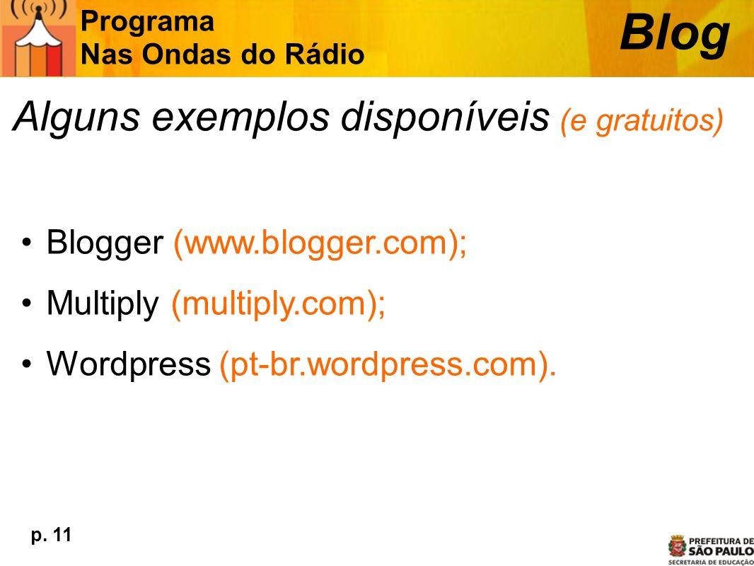 Alguns exemplos disponíveis (e gratuitos) Blogger (www.blogger.com); Multiply (multiply.com); Wordpress (pt-br.wordpress.com). Programa Nas Ondas do R