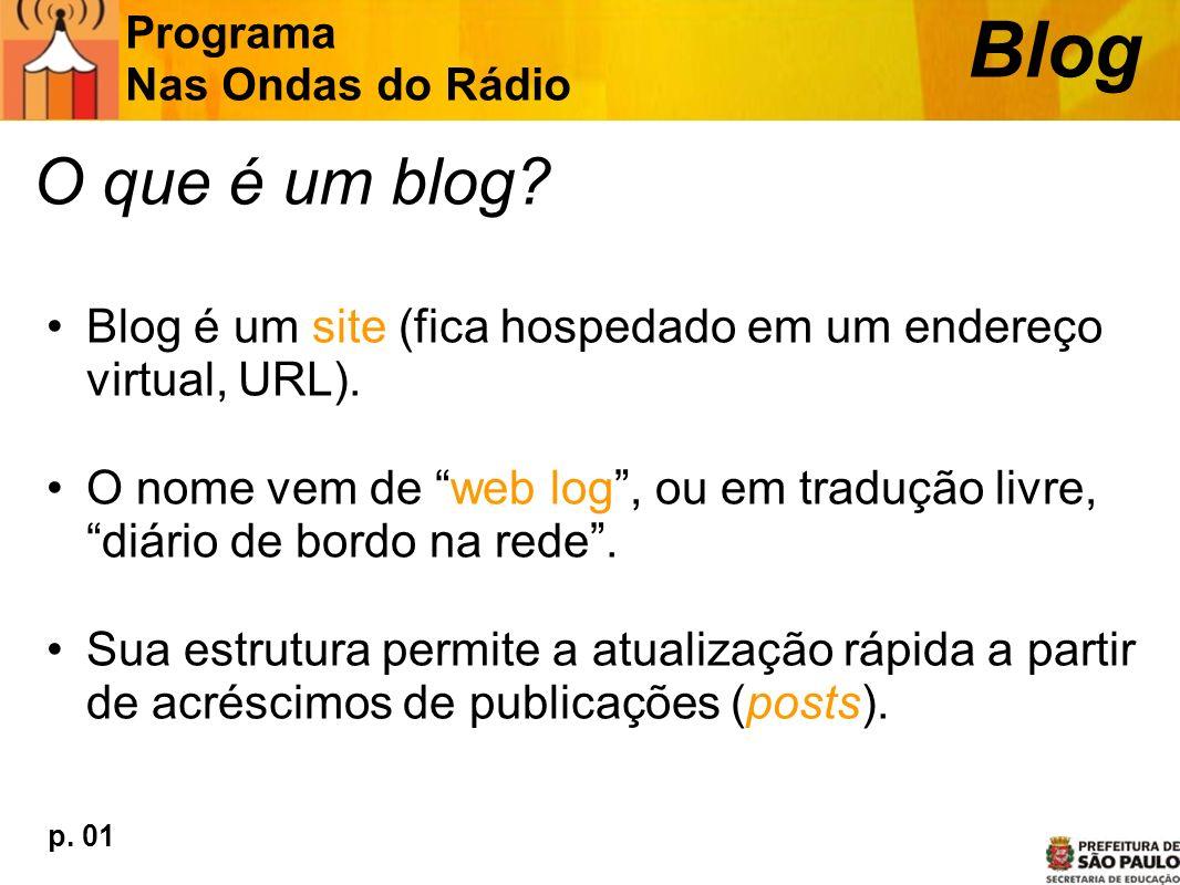 O que é um blog? Blog é um site (fica hospedado em um endereço virtual, URL). O nome vem de web log, ou em tradução livre, diário de bordo na rede. Su