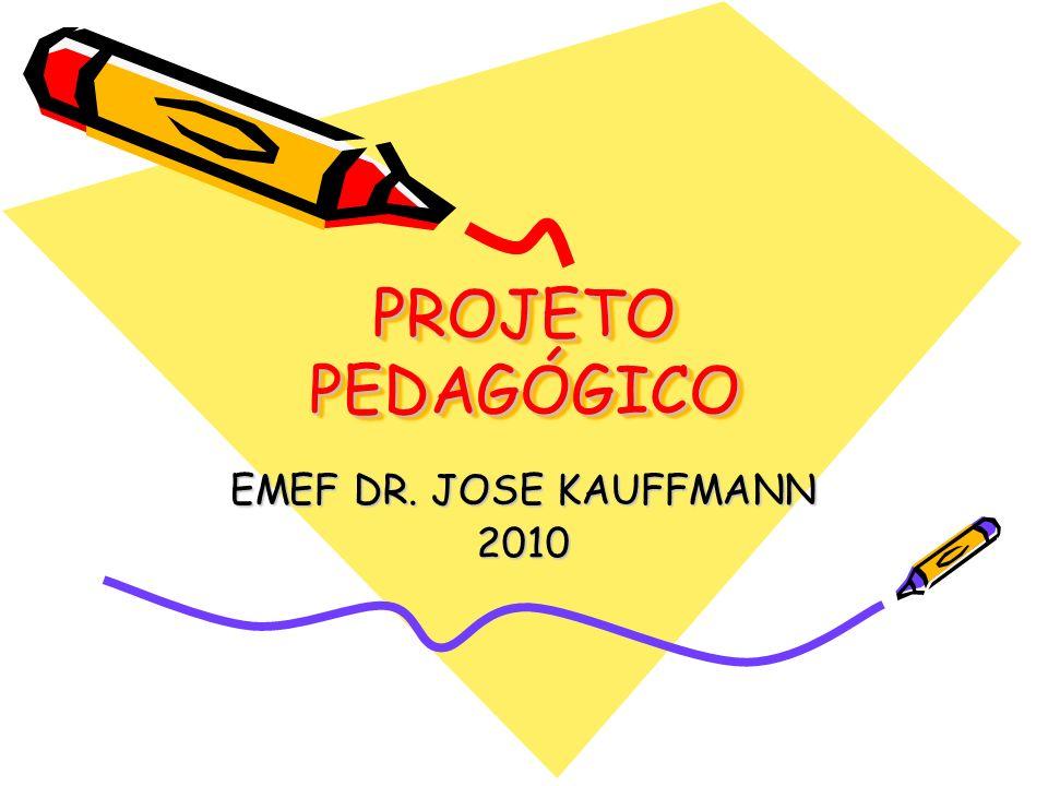 PROJETO PEDAGÓGICO EMEF DR. JOSE KAUFFMANN 2010