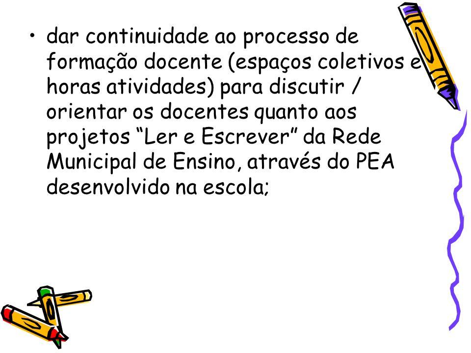 dar continuidade ao processo de formação docente (espaços coletivos e horas atividades) para discutir / orientar os docentes quanto aos projetos Ler e