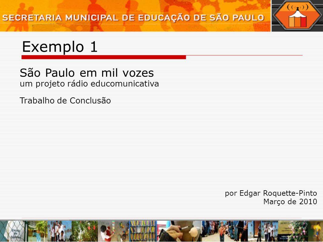 Exemplo 1 São Paulo em mil vozes um projeto rádio educomunicativa Trabalho de Conclusão por Edgar Roquette-Pinto Março de 2010