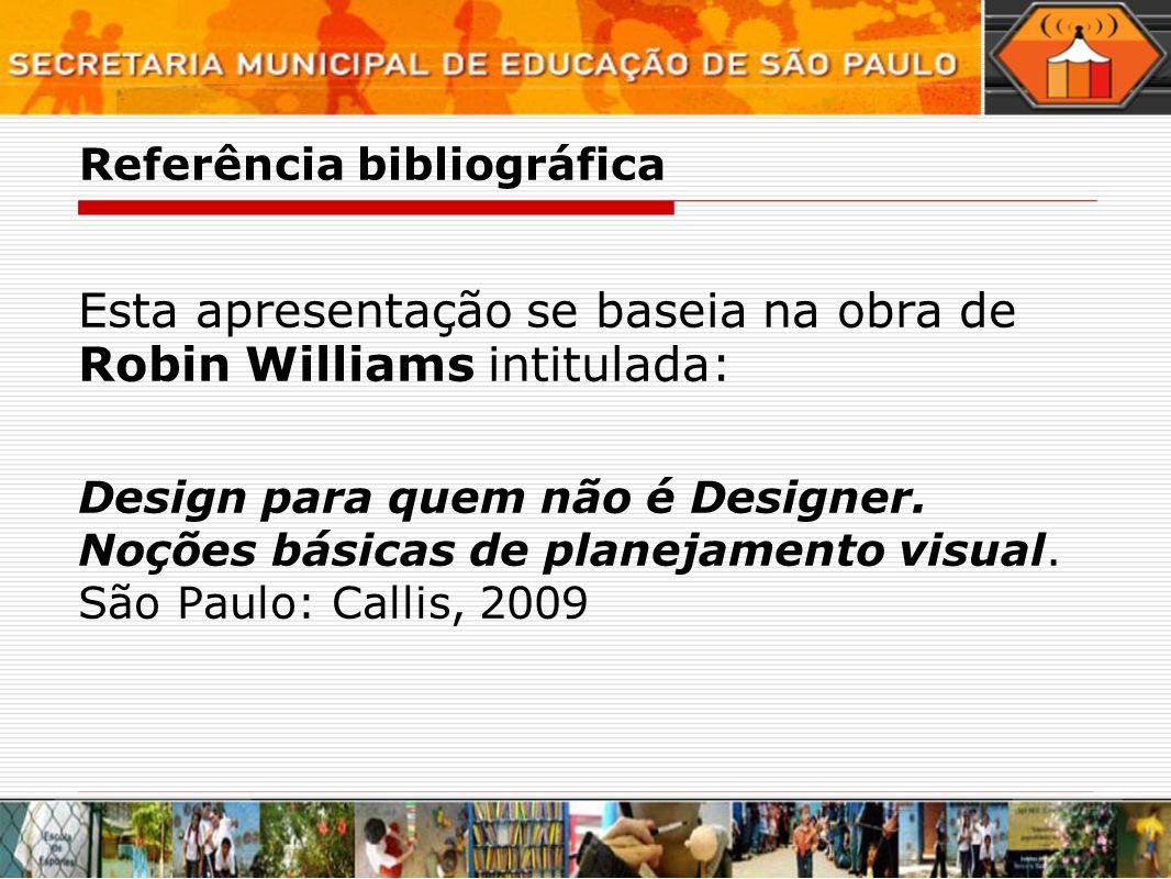 Referência bibliográfica Esta apresentação se baseia na obra de Robin Williams intitulada: Design para quem não é Designer. Noções básicas de planejam