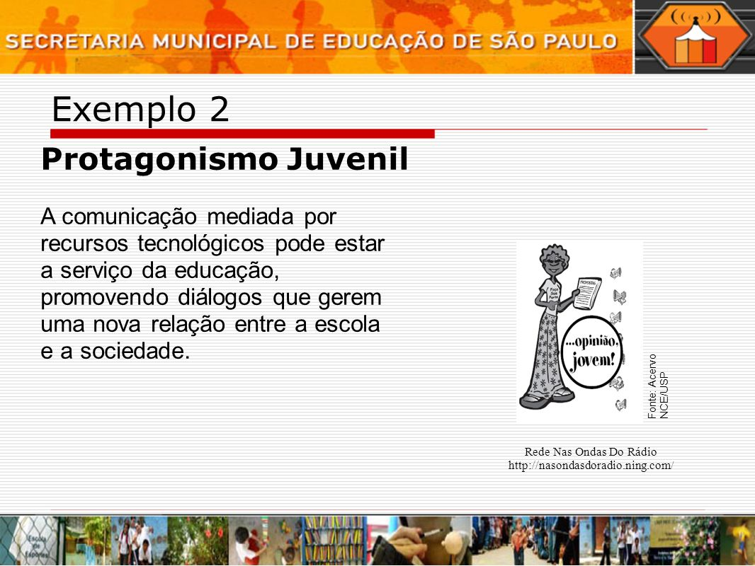 Exemplo 2 Protagonismo Juvenil A comunicação mediada por recursos tecnológicos pode estar a serviço da educação, promovendo diálogos que gerem uma nov