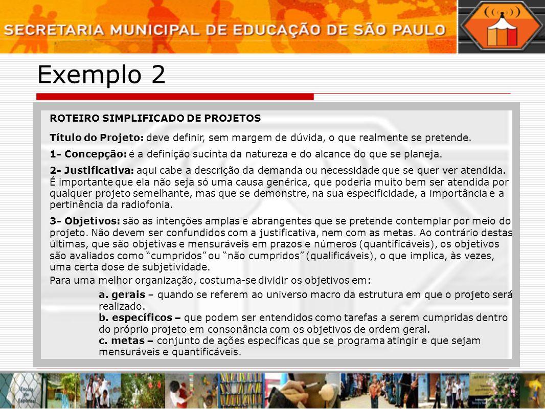 Exemplo 2 ROTEIRO SIMPLIFICADO DE PROJETOS Título do Projeto: deve definir, sem margem de dúvida, o que realmente se pretende. 1- Concepção: é a defin