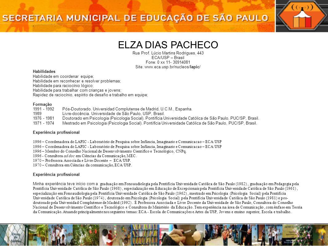 ELZA DIAS PACHECO Rua Prof. Lúcio Martins Rodrigues, 443 ECA/USP – Brasil Fone: 0 xx 11- 30914081 Site: www.eca.usp.br/nucleos/lapic/ Habilidades Habi