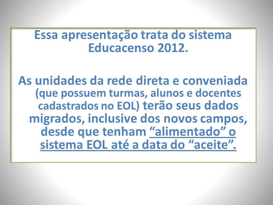 Essa apresentação trata do sistema Educacenso 2012. As unidades da rede direta e conveniada (que possuem turmas, alunos e docentes cadastrados no EOL)