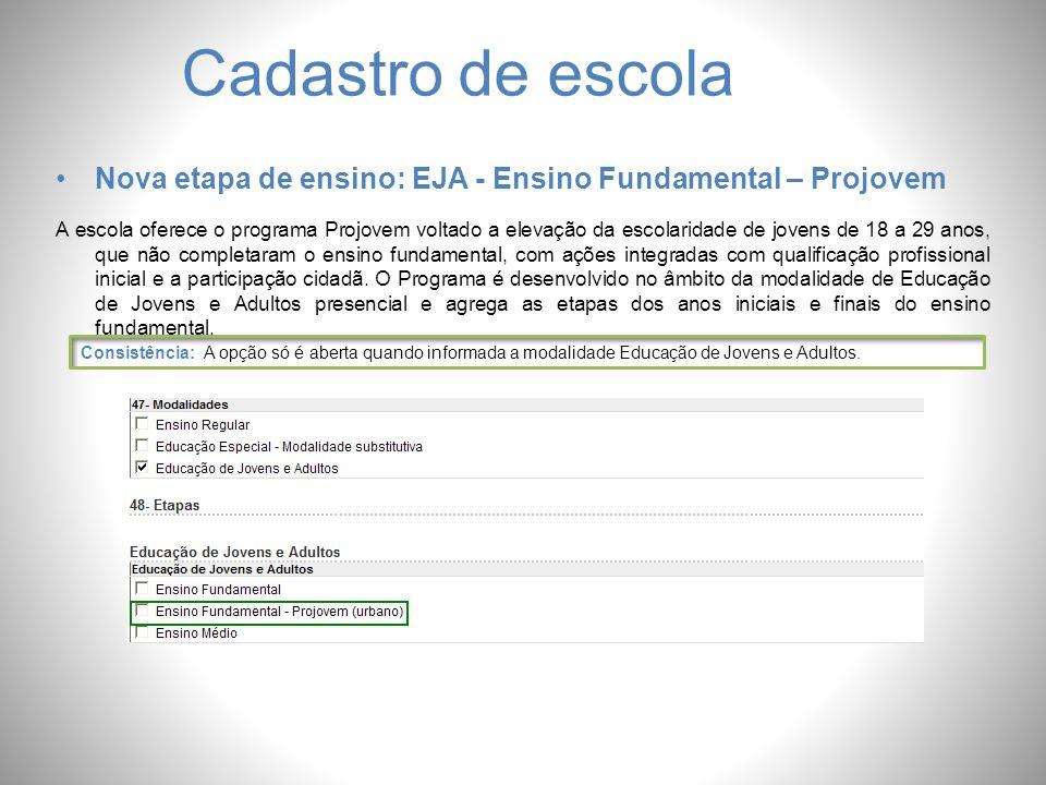 Cadastro de escola Nova etapa de ensino: EJA - Ensino Fundamental – Projovem A escola oferece o programa Projovem voltado a elevação da escolaridade d