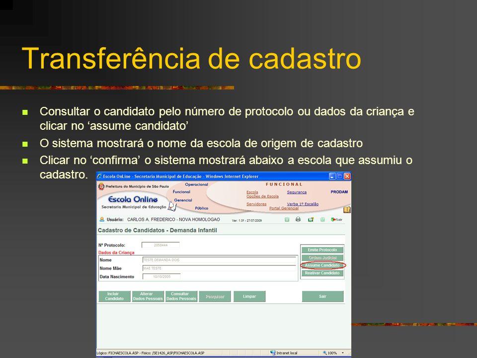 Transferência de cadastro Consultar o candidato pelo número de protocolo ou dados da criança e clicar no assume candidato O sistema mostrará o nome da