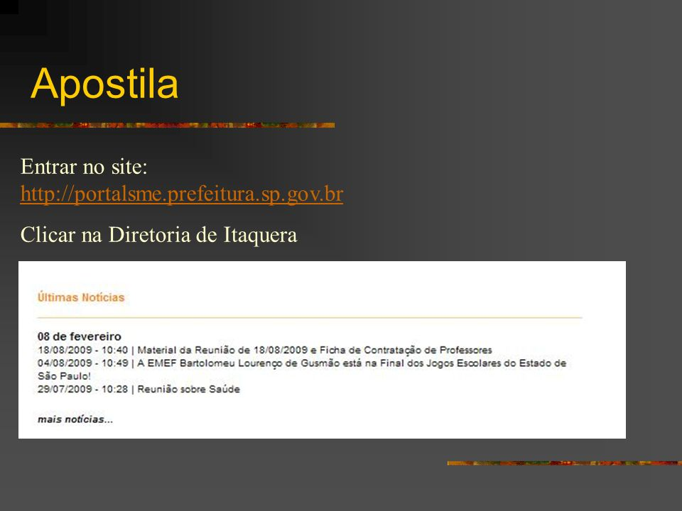 Apostila Entrar no site: http://portalsme.prefeitura.sp.gov.br http://portalsme.prefeitura.sp.gov.br Clicar na Diretoria de Itaquera