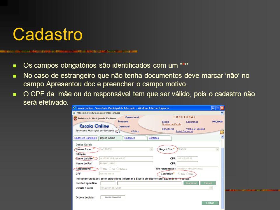 Cadastro Os campos obrigatórios são identificados com um * No caso de estrangeiro que não tenha documentos deve marcar não no campo Apresentou doc e p
