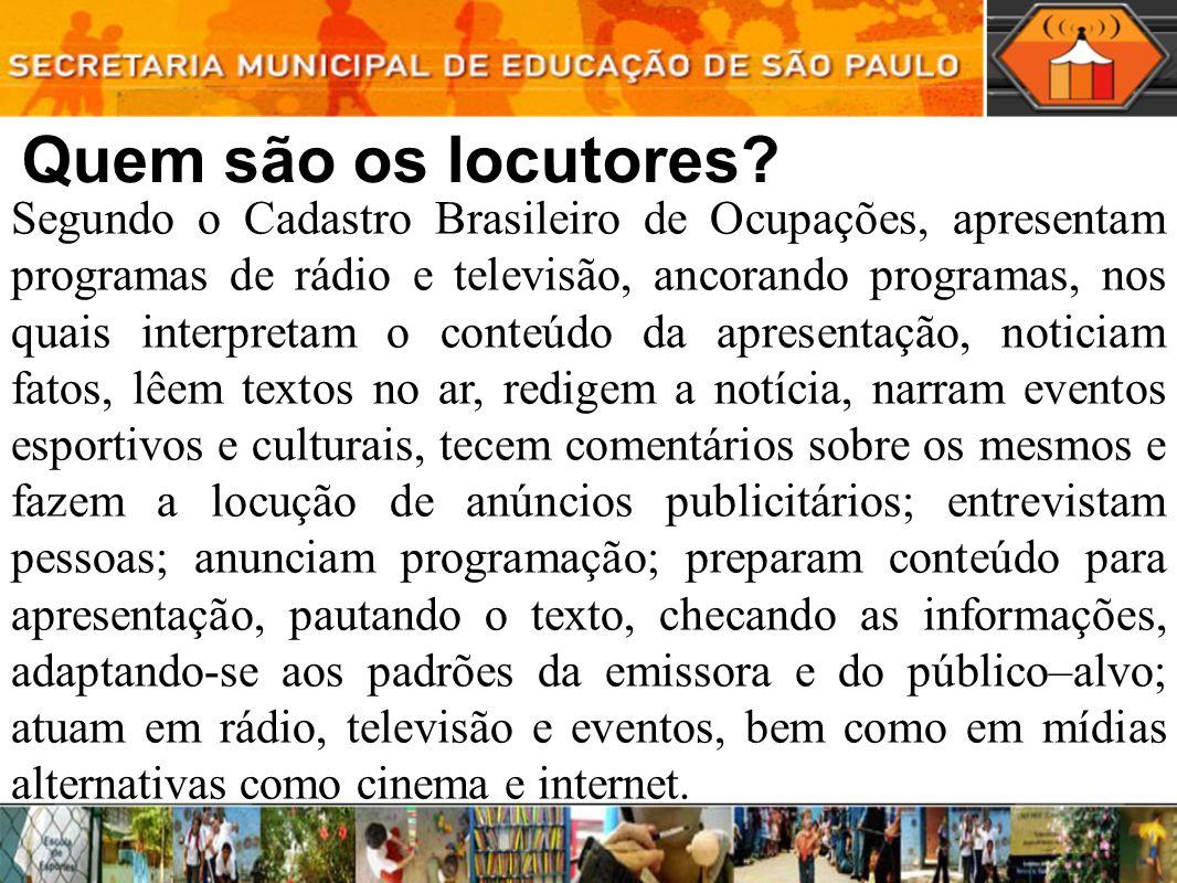 Quem são os locutores? Segundo o Cadastro Brasileiro de Ocupações, apresentam programas de rádio e televisão, ancorando programas, nos quais interpret
