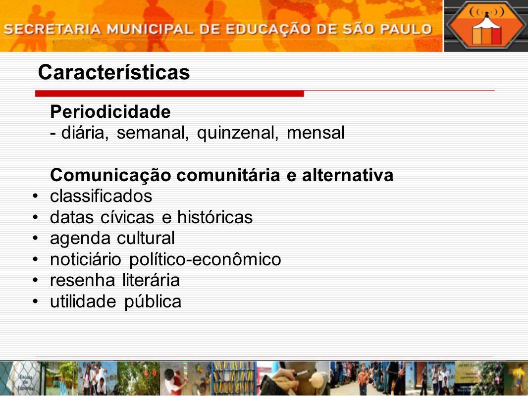 Periodicidade - diária, semanal, quinzenal, mensal Comunicação comunitária e alternativa classificados datas cívicas e históricas agenda cultural noti