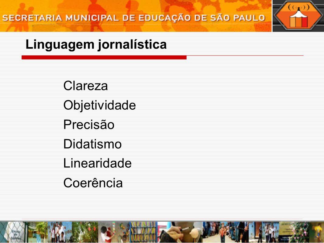 Clareza Objetividade Precisão Didatismo Linearidade Coerência Linguagem jornalística