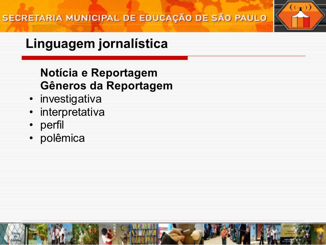 Notícia e Reportagem Gêneros da Reportagem investigativa interpretativa perfil polêmica Linguagem jornalística