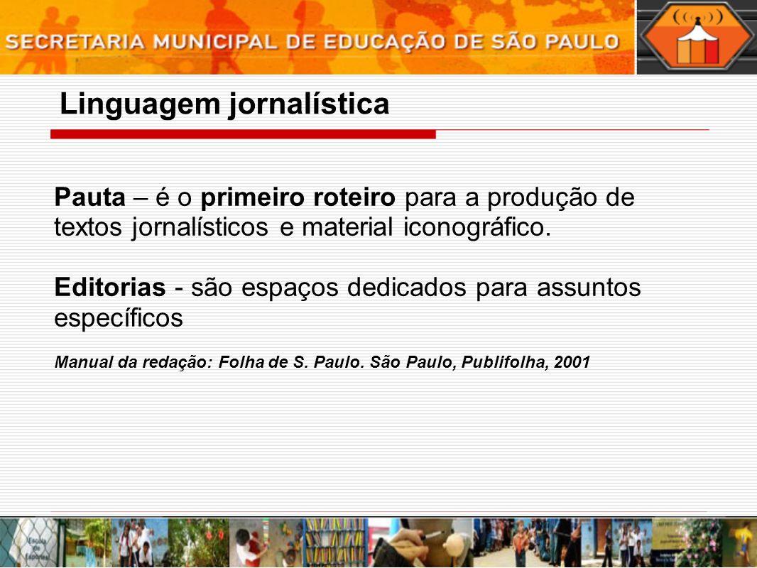 Pauta – é o primeiro roteiro para a produção de textos jornalísticos e material iconográfico. Editorias - são espaços dedicados para assuntos específi