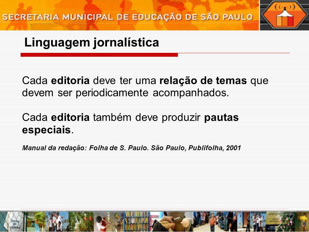 Cada editoria deve ter uma relação de temas que devem ser periodicamente acompanhados.