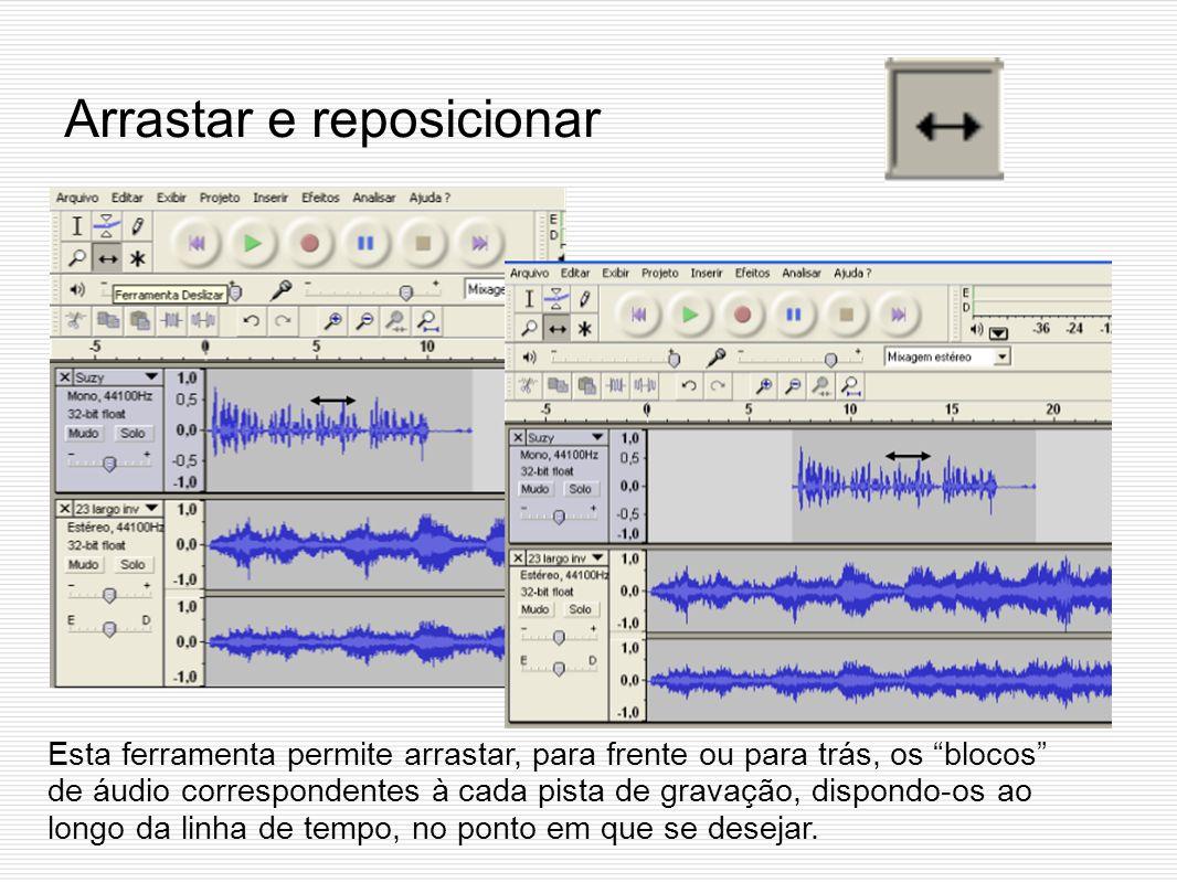 Arrastar e reposicionar Esta ferramenta permite arrastar, para frente ou para trás, os blocos de áudio correspondentes à cada pista de gravação, dispo