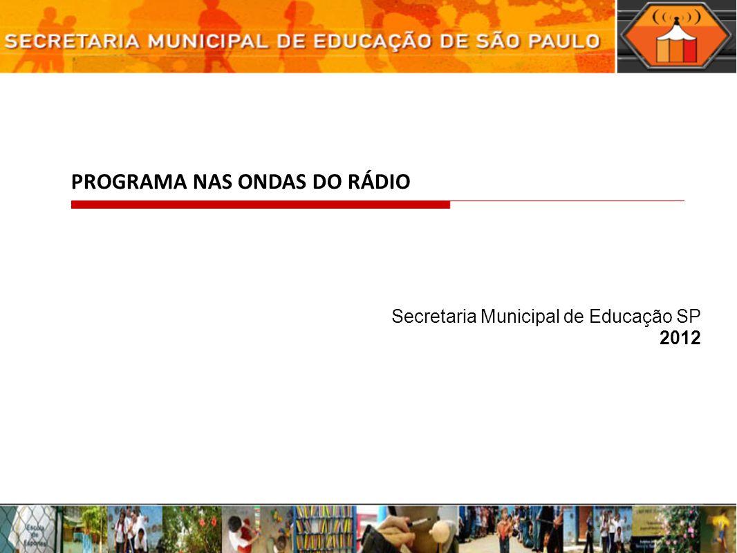 PROGRAMA NAS ONDAS DO RÁDIO Secretaria Municipal de Educação SP 2012