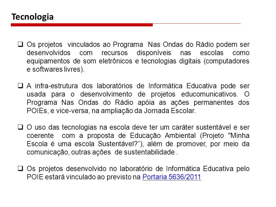 Tecnologia Os projetos vinculados ao Programa Nas Ondas do Rádio podem ser desenvolvidos com recursos disponíveis nas escolas como equipamentos de som eletrônicos e tecnologias digitais (computadores e softwares livres).