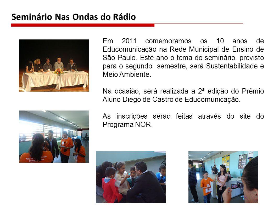 Seminário Nas Ondas do Rádio Em 2011 comemoramos os 10 anos de Educomunicação na Rede Municipal de Ensino de São Paulo.