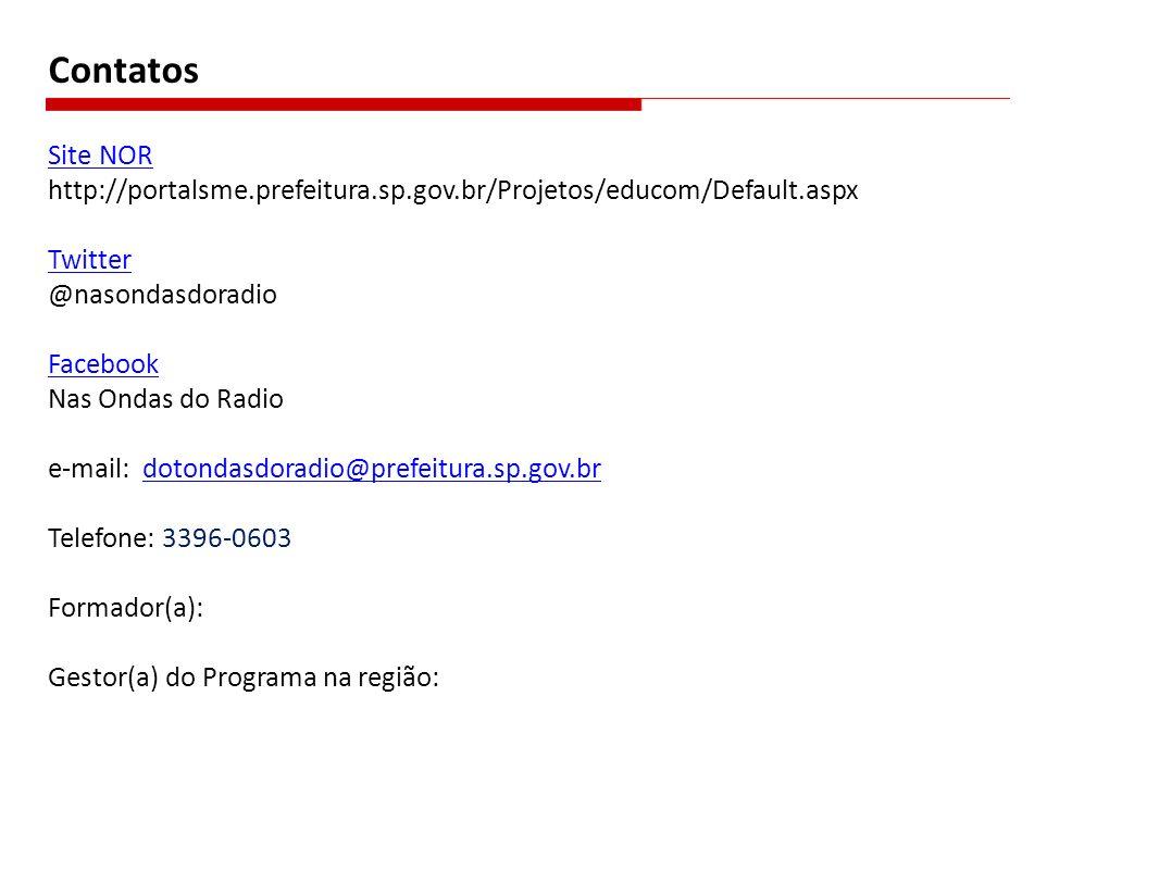 Contatos Site NOR http://portalsme.prefeitura.sp.gov.br/Projetos/educom/Default.aspx Twitter @nasondasdoradio Facebook Nas Ondas do Radio e-mail: doto