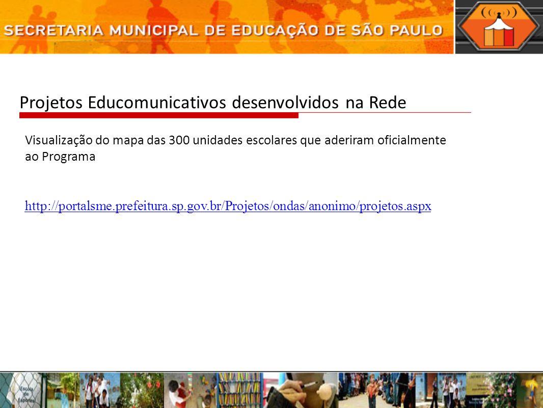 Projetos Educomunicativos desenvolvidos na Rede Visualização do mapa das 300 unidades escolares que aderiram oficialmente ao Programa http://portalsme