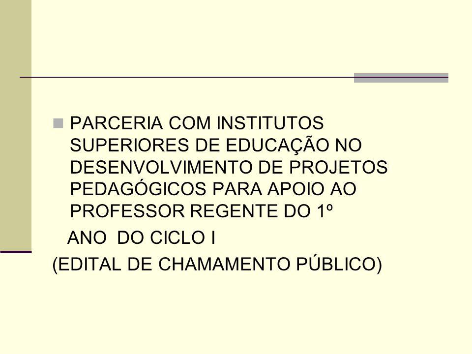 PARCERIA COM INSTITUTOS SUPERIORES DE EDUCAÇÃO NO DESENVOLVIMENTO DE PROJETOS PEDAGÓGICOS PARA APOIO AO PROFESSOR REGENTE DO 1º ANO DO CICLO I (EDITAL