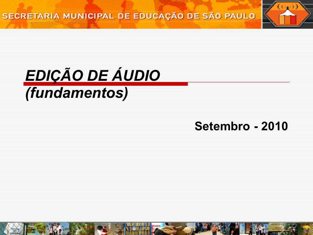 EDIÇÃO DE ÁUDIO (fundamentos) Setembro - 2010