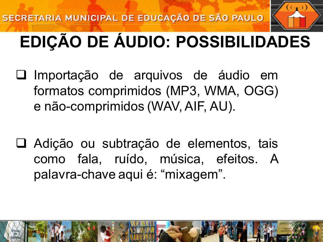 Importação de arquivos de áudio em formatos comprimidos (MP3, WMA, OGG) e não-comprimidos (WAV, AIF, AU). Adição ou subtração de elementos, tais como