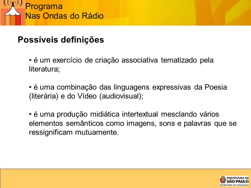 Programa Nas Ondas do Rádio Possíveis definições é um exercício de criação associativa tematizado pela literatura; é uma combinação das linguagens exp