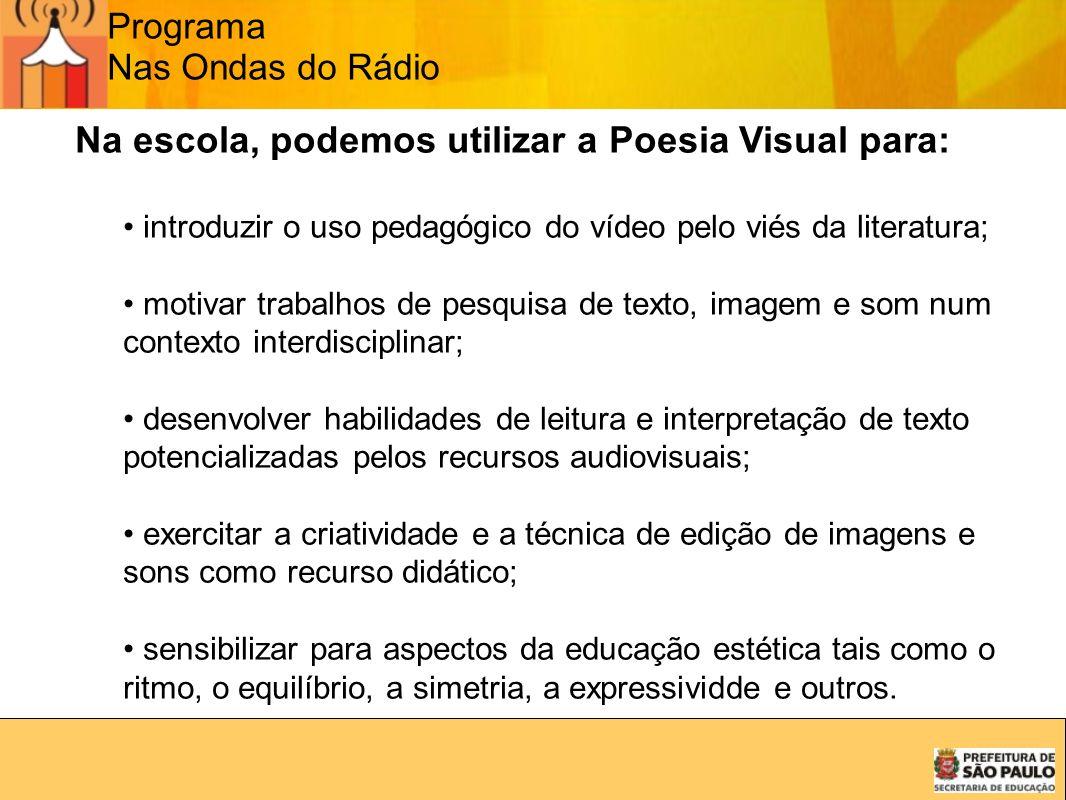 Programa Nas Ondas do Rádio Na escola, podemos utilizar a Poesia Visual para: introduzir o uso pedagógico do vídeo pelo viés da literatura; motivar tr