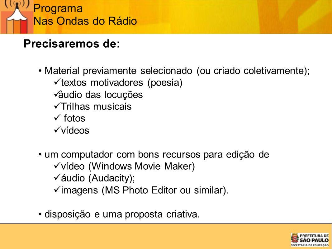 Programa Nas Ondas do Rádio Precisaremos de: Material previamente selecionado (ou criado coletivamente); textos motivadores (poesia) áudio das locuçõe