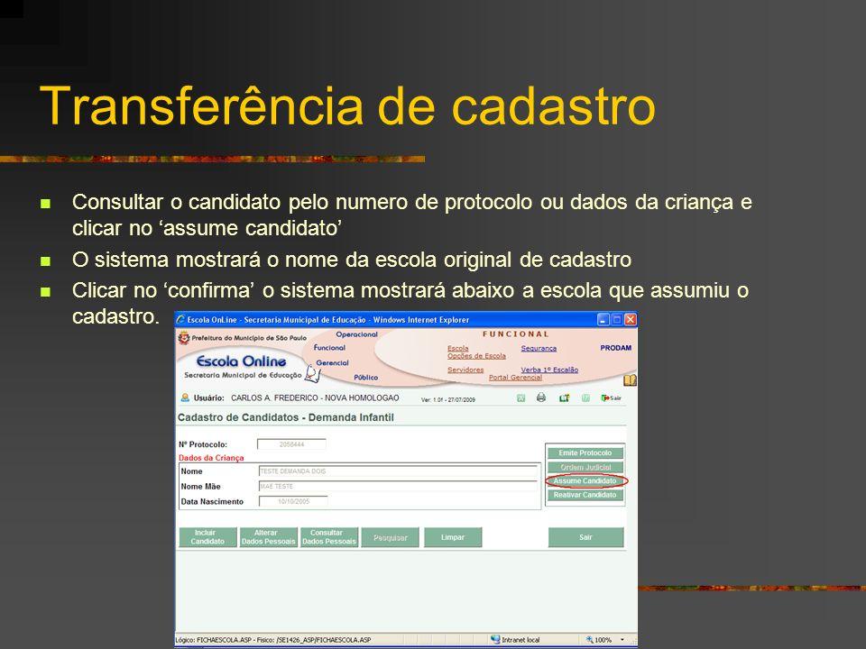 Transferência de cadastro Consultar o candidato pelo numero de protocolo ou dados da criança e clicar no assume candidato O sistema mostrará o nome da